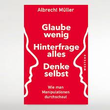 Albrecht Müller: Glaube wenig. Hinterfrage alles. Denke selbst.