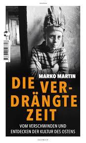Marko Martin: Die verdrängte Zeit