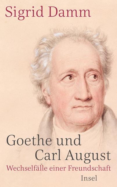Sigrid Damm: Goethe und Carl August