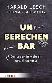 Harald Lesch/ Thomas Schwartz: Unberechenbar
