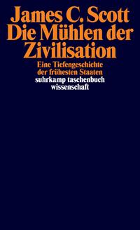 James C. Scott: Die Mühlen der Zivilisation