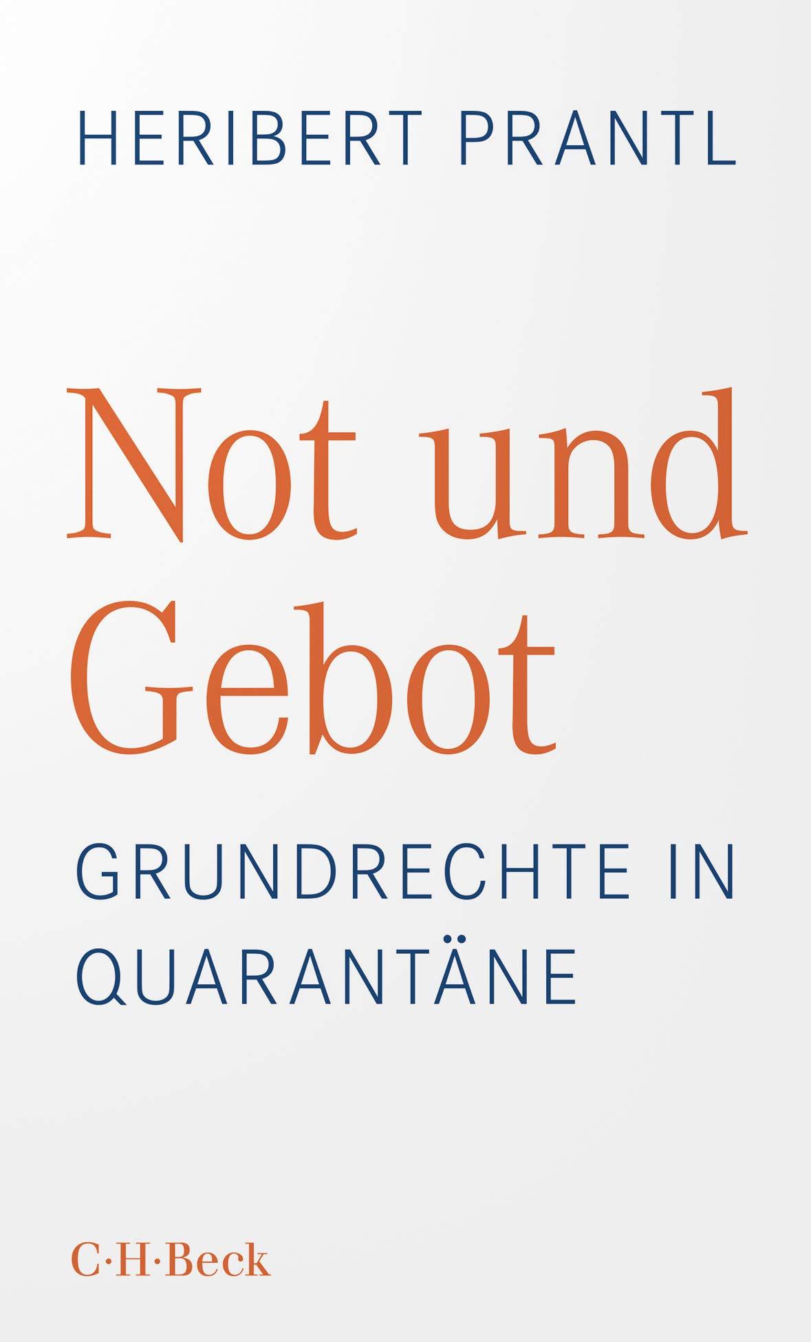 Heribert Prantl: Not und Gebot. Grundrechte in Quarantäne